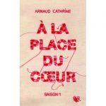 A la place du coeur, Arnaud Cathrine