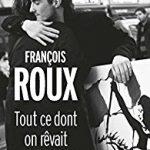 Tout ce dont on rêvait, François Roux